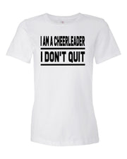 White I Am A Cheerleader I Don't Quit Ladies Cheer T-Shirt