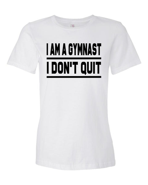 White I Am A Gymnast I Don't Quit Ladies Gymnastics T-Shirt