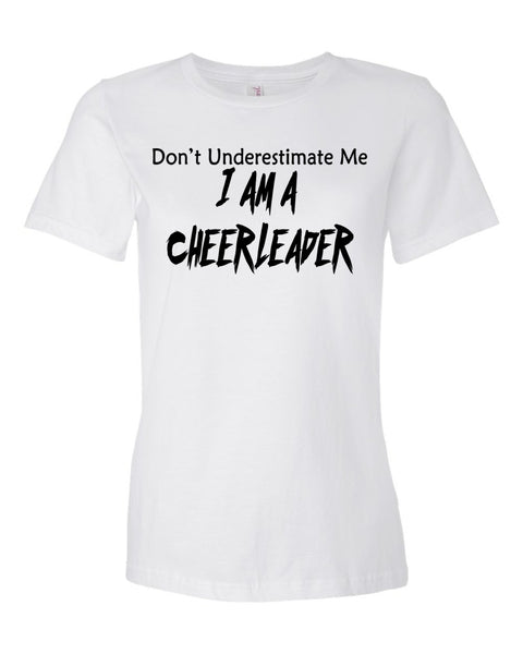 White Don't Underestimate Me I Am A Cheerleader Ladies T-Shirt