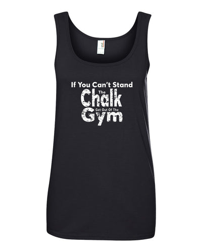 If You Can't Stand The Chalk Get Out Of The Gym Ladies Tank Top