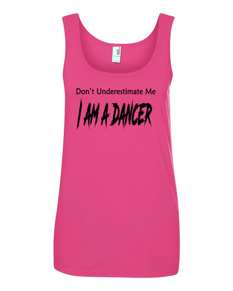 Don't Underestimate Me I Am A Dancer Ladies Tank Top
