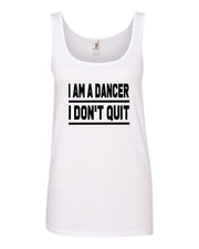 I Am A Dancer I Don't Quit Ladies Tank Top