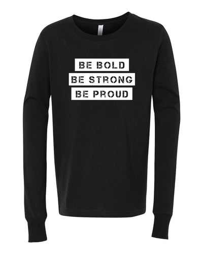 Be Bold Be Strong Be Proud Youth Long Sleeve T-Shirt
