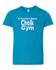 If You Can't Stand The Chalk Get Out Of The Gym Neon Youth T-Shirt