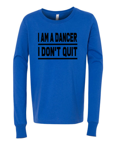 I Am A Dancer I Don't Quit Youth Long Sleeve T-Shirt