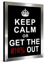 Keep Calm or Get the Out  Framed Wall Art