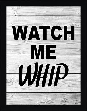Watch Me Whip  Framed Wall Art