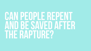 Can people repent and be saved after the rapture?