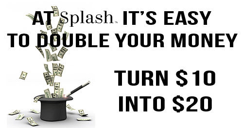 Splash Cash Double Up - $10 for $20!