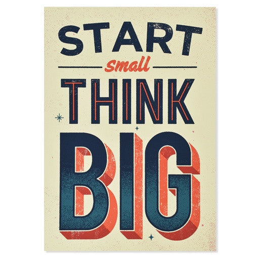 Start Small, Think Big Print, 11.69