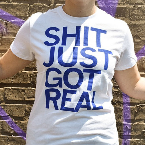 Shit Just Got Real Tshirt