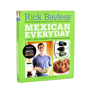 Rick Bayless: Mexican Everyday Cookbook