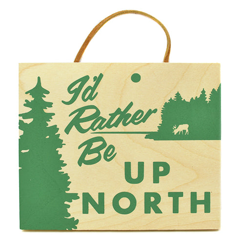 I'd Rather Be Up North Hanging Sign
