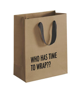 Who Has Time To Wrap Gift Bag