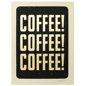 "Coffee! Coffee! Coffee! 12"" x 16"" Screen Print"
