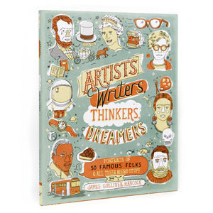 Artists, Writers, Thinkers, and Dreamers: Portraits of Fifty Famous Folks & All Their Weird Stuff