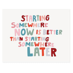 "Starting Somewhere Now 10"" x 8""  Print"