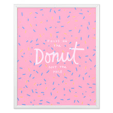 "Focus on the Donut Not the Hole 8"" x 10"" Limited Edition Screen Print"