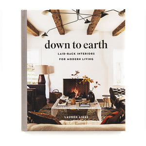 Down to Earth: Laid-Back Interiors for Modern Living Book