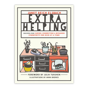 Extra Helping: Recipes for Caring, Connecting, and Building Community One Dish at a Time Cookbook