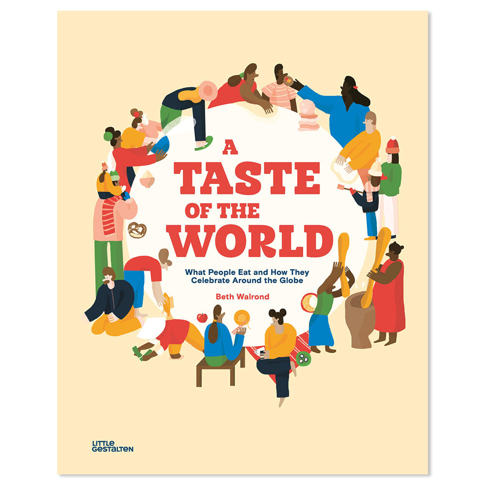 A Taste of the World: What People Eat and How They Celebrate Around the Globe Book