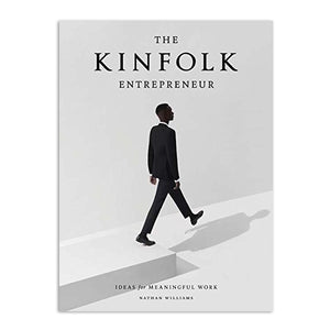 Kinfolk Entrepreneur: Ideas for Meaningful Work