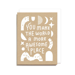 You Make the World a More Awesome Place Greeting Card