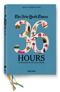 New York Times 36 Hours USA & Canada - 150 Weekends Travel Book