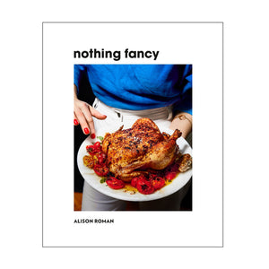 Nothing Fancy: Unfussy Food for Having People Over Cookbook