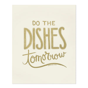 "Do the Dishes Tomorrow 8"" x 10"" Letterpress Print"