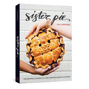 Sister Pie: The Recipes and Stories of a Big-Hearted Bakery in Detroit Cookbook