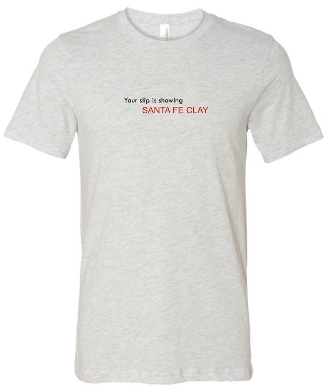 Your slip is showing Santa Fe Clay T-shirt