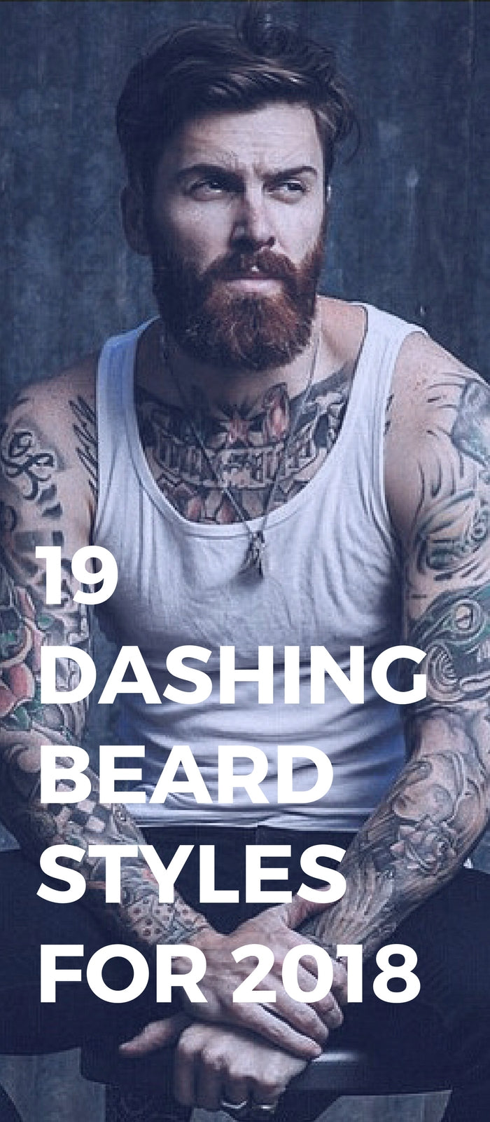 19 Dashing Beard Styles For 2018