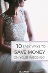 10 Easy Ways To Save Money On Your Wedding!