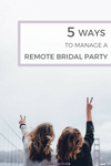 Ways to manage a remote bridal party