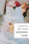 How To DIY Your Wedding Cake