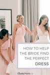 How To Help The Bride Find The Perfect Wedding Dress