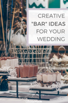 CREATIVE bar ideas for your wedding