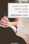 How to honour lost loved ones on your wedding day
