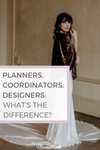 Wedding planners, wedding coordinators and wedding designers. What is the difference?