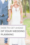 How to get ahead of your wedding planning