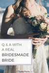 Interview with a real BridesMade Bride