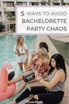 5 Ways To Avoid Bachelorette Party Chaos