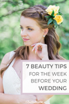 7 Beauty Tips For The Week Before Your Wedding