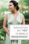 Should You Say Yes To Being A Bridesmaid