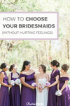 How to choose your bridesmaids without hurting anyones feelings