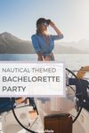NAUTICAL THEMED BACHELEORETTE PARTY