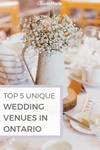 Top 5 Unique Wedding Venues In Ontario, Canada