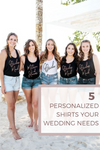 5 Personalized Shirts Your Wedding Needs!