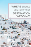 where should you have your destination wedding?